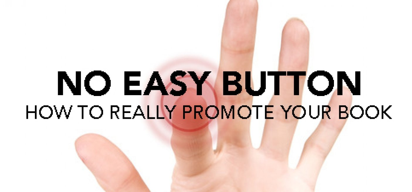 No Easy Button – How to ​Really Promote Your Book