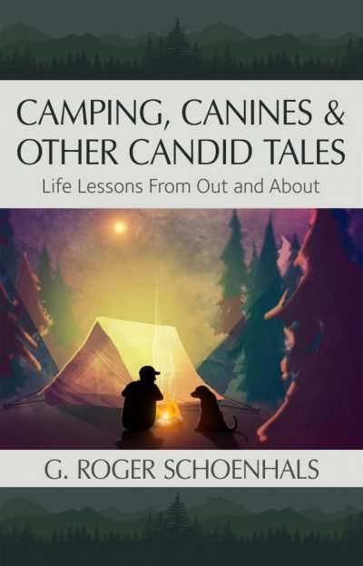 Camping, Canines, and Other Candid Tales - Life Lessons From Out and About