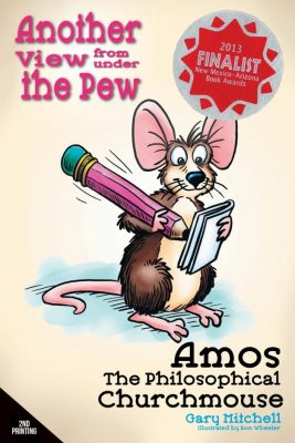 Amos the Philosophical Churchmouse: Another View from Under the Pew