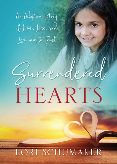 Surrendered Hearts: An Adoption Story of Love, Loss, and Learning to Trust