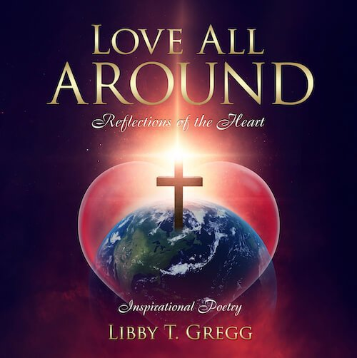 Book cover for Love All Around: Reflections of the Heart by Libby T Gregg